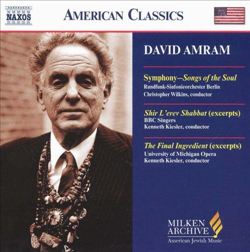 David Amram: Symphony - Songs of the Soul; Shir L'erev Shabbat; The Final Ingredient