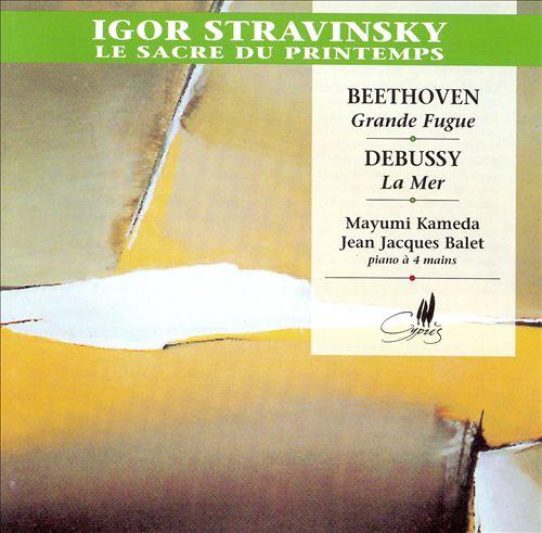 Stravinsky: Le Sacre du Printemps; Beethoven: Grande Fugue; Debussy: La Mer