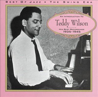 An Introduction to Teddy Wilson: 1935-1945