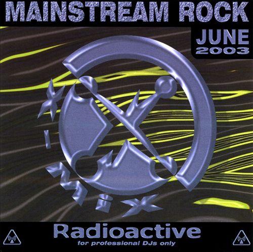 Radioactive: Mainstream Rock (June 03)