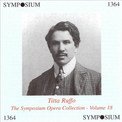The Symposium Opera Collection, Vol. 18: Titta Ruffo