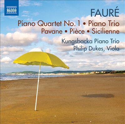 Fauré: Piano Quartet No. 1; Piano Trio; Pavane; Pièce; Sicilienne
