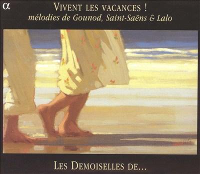Vivent les vacances! Mélodies de Gounod, Saint-Saëns & Lalo
