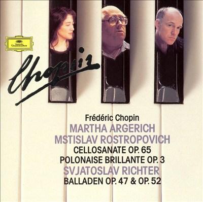 Chopin: Cello Sonata Op. 65; Polonaise Brillante Op. 3; Balladen Op. 47 & Op. 52
