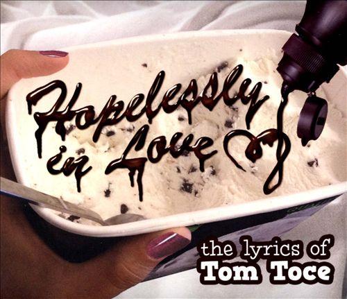 Hopelessly In Love: The Lyrics of Tom Toce