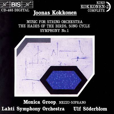 Joonas Kokkonen: Music for String Orchestra; The Hades of the Birds, Song Cycle; Symphony No. 1