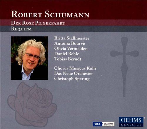 Schumann: Der Rose Pilgerfahrt; Requiem