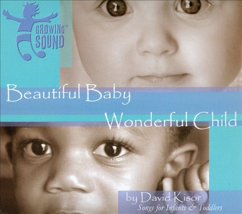 Beautiful Baby, Wonderful Child: Songs For Infants and Toddlers