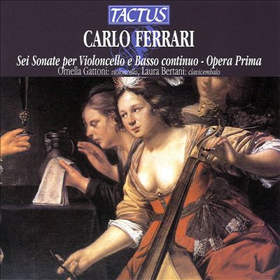 Carlo Ferrari: Sei Sonate per Violoncello e Basso Continuo, Opera Prima
