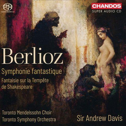 Berlioz: Symphonie fantastique; Fantasie sur la Tempète de Shakespeare