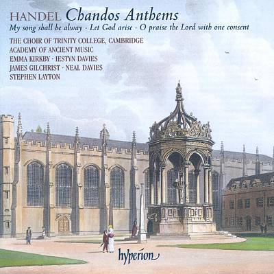 Handel Chandos Anthems: My Song Shall be Alway - Let God Arise - O Praise the Lord with One Consent