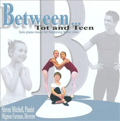 Between... Tot and Teen: Solo Piano Music for Beginning Ballet Class
