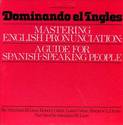 Dominando el Ingles: Mastering Pronounciation