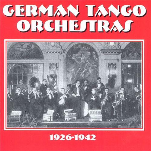 German Tango Orchestras: 1926-1942