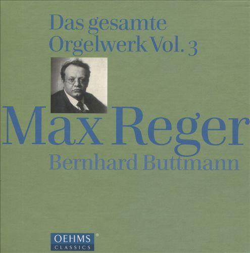 Max Reger: Das gesamte Orgelwerk, Vol. 3