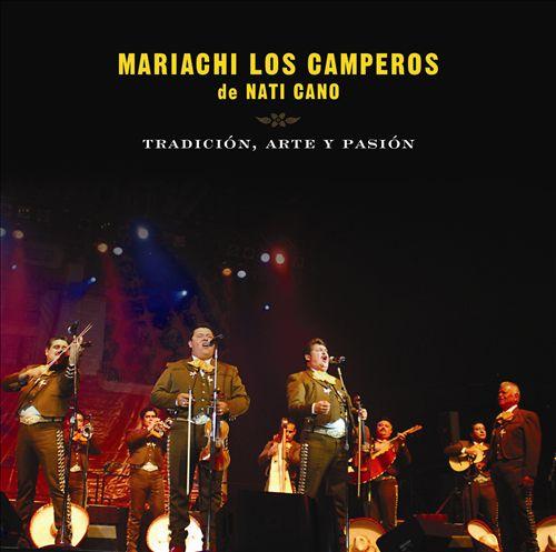 Tradicion, Arte y Pasion: Mariachi Los Camperos De Nati Cano