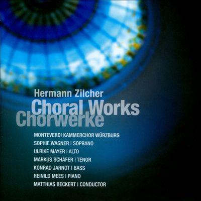 Hermann Zilcher: Choral Works