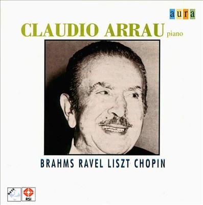 Claudio Arrau plays Brahms, Ravel, Liszt & Chopin