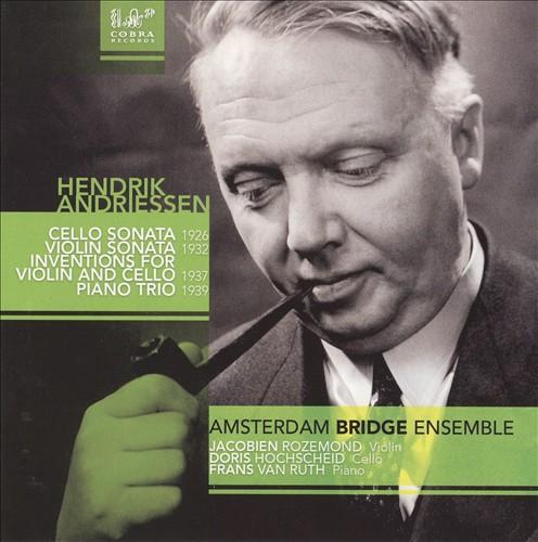 Hendrik Andriessen: Cello Sonata; Violin Sonata; Inventions for Violin and Cello; Piano Trio