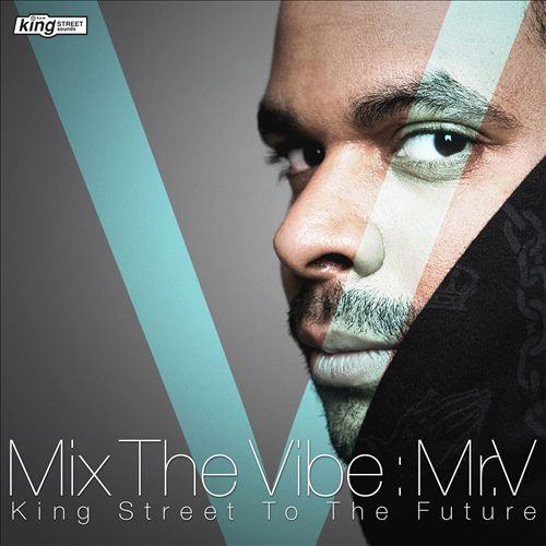 Mix The Vibe: Mr. V - King Street To The Future