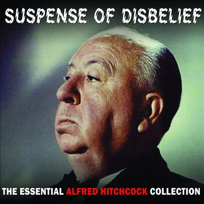 The Suspense of Disbelief: The Essential Alfred Hitchcock