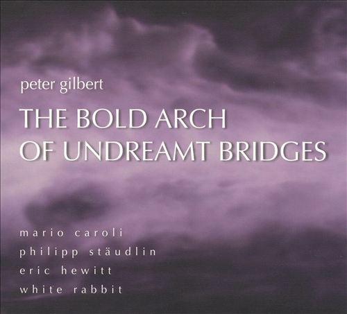 Peter Gilbert: The Bold Arch of Undreamt Bridges