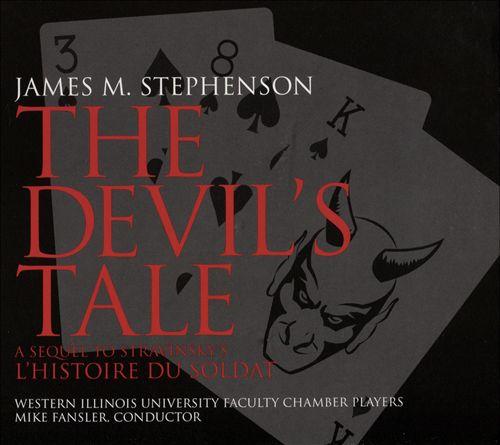 James M. Stephenson: The Devil's Tale - A Sequel to Stravinsky's L'Histoire du Soldat