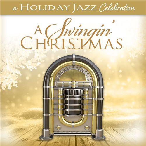 A Holiday Jazz Celebration: A Swingin' Christmas