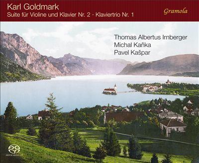 Karl Goldmark: Suite für Violine und Klavier No. 2; Klaviertrio No. 1