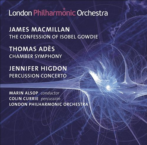 MacMillan: The Confession of  Isobel Gowdie; Adès: Chamber Symphony No. 2; Higdon: Percussion Concerto