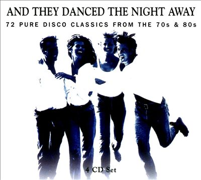 And They Danced the Night Away: 72 Pure Disco Classics from the 70s & 80s