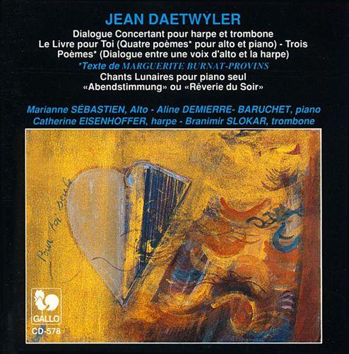 Jean Daetwyler: Dialogue Concertant pour harpe et trombone; Le Livre pour Toi (Quatre poemes pour alto et piano); etc