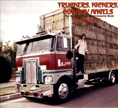 Truckers, Kickers, Cowboy Angels: The Blissed-Out Birth of Country Rock, Vol. 5: 1972