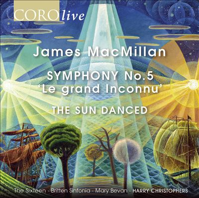 James MacMillan: Symphony No. 5 'Le gran Inconnu'; The Sun Danced