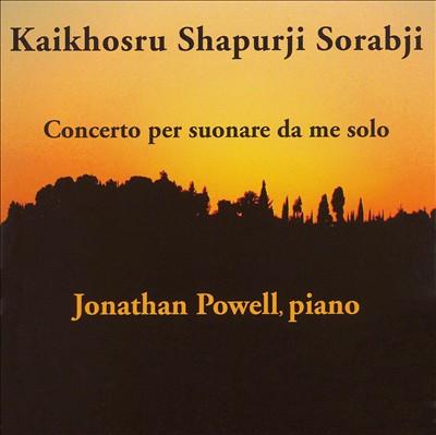 Kaikhosru Shapurji Sorabji: Concerto per suonare da me solo
