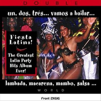 Fiesta Latina! The Greatest Latin Party Hits Album Ever!