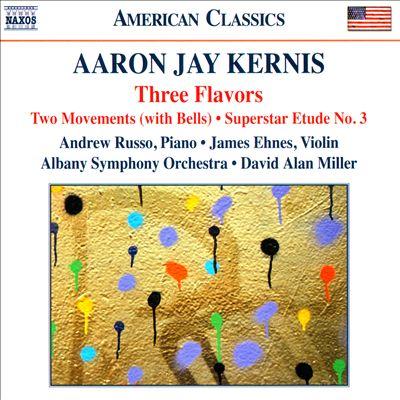 Aaron Jay Kernis: Three Flavors