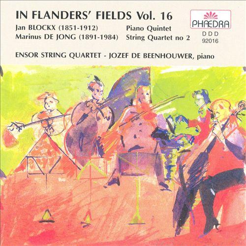 In Flanders' Fields, Vol. 16: Blockx - Piano Quintet; De Jong: String Quartet No. 2