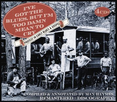 I've Got the Blues But I'm Too Damn Mean to Cry: Protest in Early Blues & Gospel