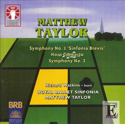 Matthew Taylor: Symphony Nos. 1 & 3; Horn Concerto