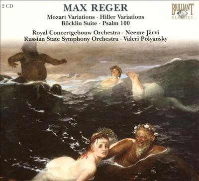 Reger: Mozart Variations; Hiller Variations; Böcklin Suite; Psalm 100