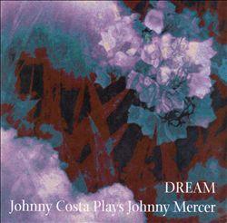 Dream: Johnny Costa Plays Johnny Mercer