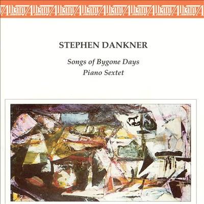 Stephan Dankner: Songs of Bygone Days; Piano Sextet