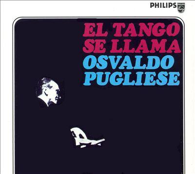 El Tango Se Llama Osvaldo Pugliese