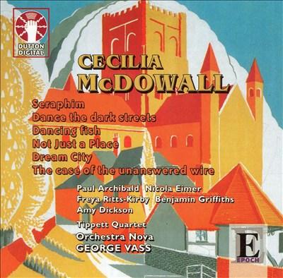Cecilia McDowall: Seraphim; Dance the dark streets; etc.