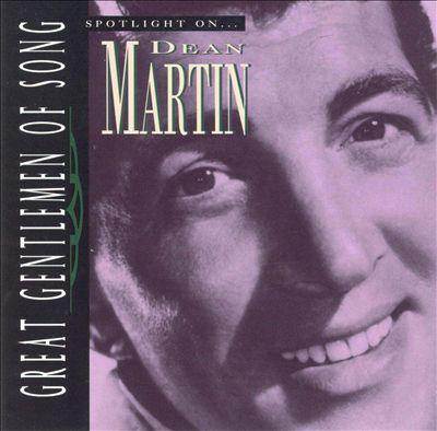 Spotlight on Dean Martin [Great Gentlemen of Song]