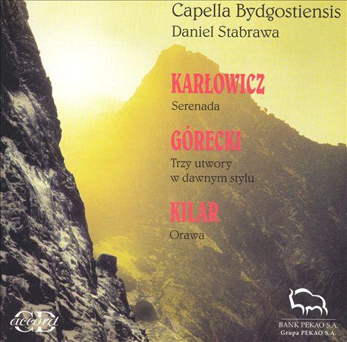 Karlowicz: Serenada; Górecki: Trzy utwory w dawnym stylu; Kilar: Orawa