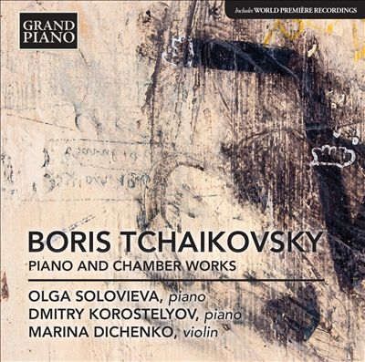 Boris Tchaikovsky: Piano and Chamber Works