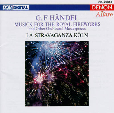 G. F. Händel: Musick for the Royal Fireworks and Other Orchestral Masterpieces