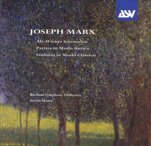 Joseph Marx: Alt-Wiener Serenaden; Partita in Modo Antico; Sinfonia in Modo Classico